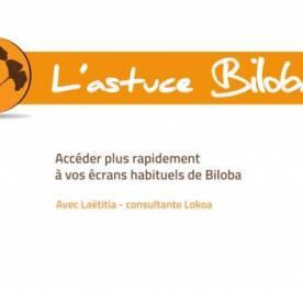 Astuce Biloba - Accédez plus rapidement à vos écrans habituels